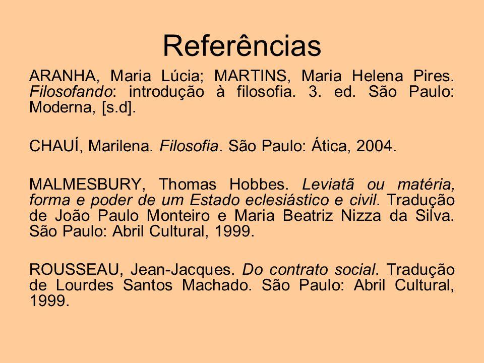 Referências ARANHA, Maria Lúcia; MARTINS, Maria Helena Pires. Filosofando: introdução à filosofia. 3. ed. São Paulo: Moderna, [s.d].